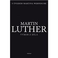 Martin Luther Výbor z díla: S úvodem Martina Wernische - Kniha