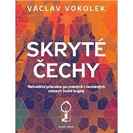 Skryté Čechy: Netradiční průvodce po známých i neznámých místech české krajiny - Kniha