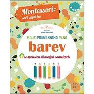 Moje první kniha plná barev: Montessori: Svět úspěchů; Se spoustou úžasných samolepek - Kniha