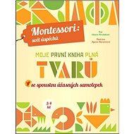 Moje první kniha plná tvarů: Montessori: Svět úspěchů; Se spoustou úžasných samolepek - Kniha