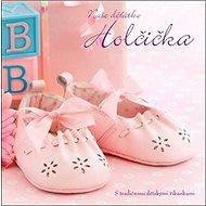 Naše děťátko Holčička: S tradičními dětskými říkankami - Kniha
