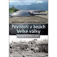Pevnosti v bojích Velké války: Východní fronta a Alpy - Kniha