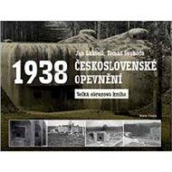 Československé opevnění 1938: Velká obrazová kniha - Kniha