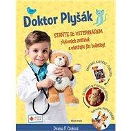 Doktor Plyšák Staňte se veterinářem: Plyšových zvířátek a ošetřujte jim bolístky! - Kniha