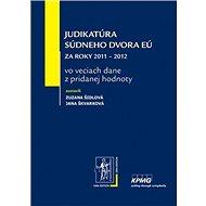 Judikatúra Súdneho dvora EÚ za roky 2011 – 2012: vo veciach dane z pridanej hodnoty - Kniha