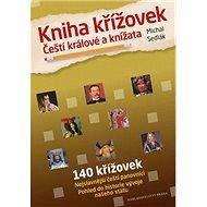 Kniha křížovek Čeští králové a knížata: Nejslavnější čeští panovníci Pohled do historie naašeho stát - Kniha