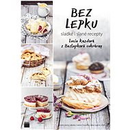Bez lepku: (nejen) klasické recepty z Bezlepkové cukrárny - Kniha