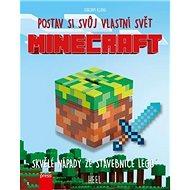 Minecraft postav si svůj vlastní svět: Skvělé nápady ze stavebnice LEGO - Kniha