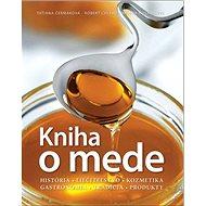 Kniha o mede: História Liečiteľstvo Kozmetika Gastronómia Tradícia Produkty - Kniha
