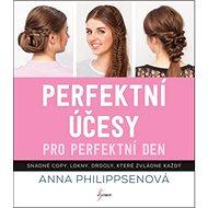 Kniha Perfektní účesy pro perfektní den: Snadné copy, lokny, drdoly, které zvládne každý - Kniha