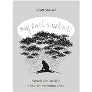 Můj život s úzkostí: Strach, děs, naděje a hledání vnitřního klidu - Kniha