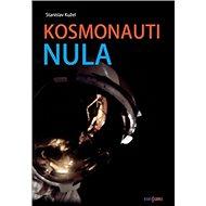 Kosmonauti nula: aneb Ti, co nedoletěli - Kniha