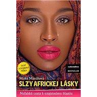 Slzy africkej lásky: Neľahká cesta k ozajtstnému šťastiu - Kniha