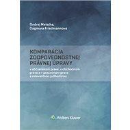 Komparácia zodpovednostnej právnej úpravy: v občianskom, v obchodnom a v pracovnom práve s relevantn - Kniha