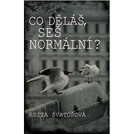 Co děláš, seš normální? - Kniha