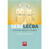 Sebeléčba - Cesta ke zdraví a vitalitě - Kniha