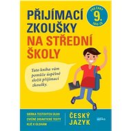 Přijímací zkoušky na střední školy Český jazyk: Pro žáky 9. tříd ZŠ - Kniha