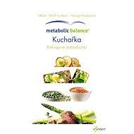 Metabolic Balance Kuchařka: Individuální program výživy pro zdravou tělesnou hmotu