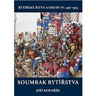 Soumrak rytířstva: Rytířské bitvy a osudy IV. - Kniha