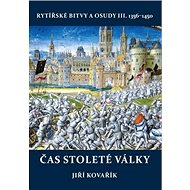 Čas stoleté války: Rytířské bitvy a osudy III. - Kniha