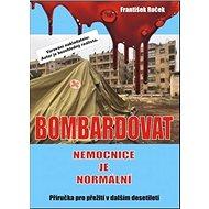 Bombardovat nemocnice je normální - Kniha