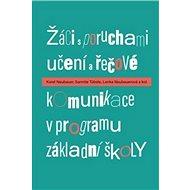 Žáci s poruchami učení a řečové komunikace v programu základní školy - Kniha