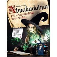 Abrakadabra: Příručka mladého kouzelníka - Kniha