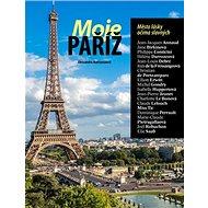 Moje Paříž: Město lásky očima slavných