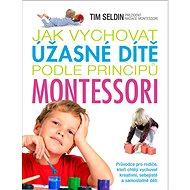 Jak vychovat úžasné dítě podle principů montessori - Kniha
