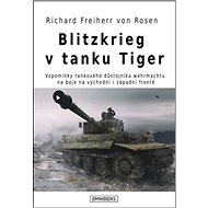 Blitzkrieg v tanku Tiger: Vzpomínky tankového důstojníka wehrmachtu na boje na východní i západní fr - Kniha