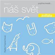 Náš svět Zvířata: pojďme kreslit ... - Kniha