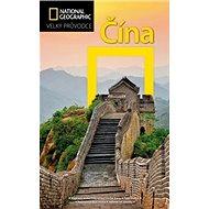 Čína: Velký průvodce National Geographic
