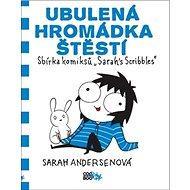 Ubulená hromádka štěstí: Sbírka komiksů Sarahs Scribbles - Kniha