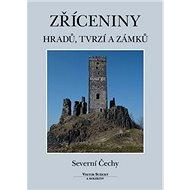 Zříceniny hradů, tvrzí a zámků Severní Čechy - Kniha