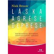 Láska, agrese, deprese: Objevování svobody, znovunabytí zdraví - Kniha