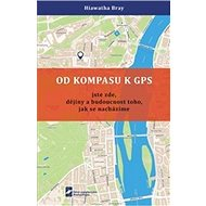 Od kompasu k GPS: Jste zde, dějiny a budoucnost toho, jak se nacházíme - Kniha