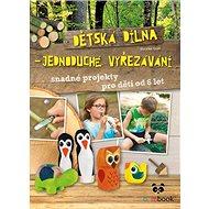 Dětská dílna: jednoduché vyřezávání - Kniha