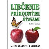 Liečenie prírodnými šťavami: Liečivé účinky ovocia a zeleniny - Kniha