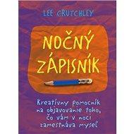 Nočný zápisník: Kreatívny pomocník na objavovanie toho, čo vám v noci zamestnáva myseľ - Kniha