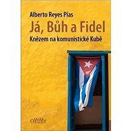 Já, Bůh a Fidel: Knězem na komunistické Kubě - Kniha