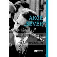 """Akce """"Sever"""" 1. + 2. díl: Státní bezpečnost a krize Polské lidové republiky 1980-1984 - Kniha"""