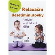Relaxační desetiminutovky: Aktivity ke zklidnění dětí