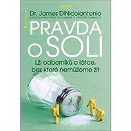 Pravda o soli: Lži odborníků o látce, bez které nemůžeme žít - Kniha