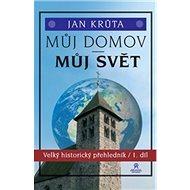 Můj domov, můj svět: Velký historický přehledník 1.díl - Kniha