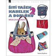 Šití tašek, kabelek a doplňků 2: krok za krokem - Kniha