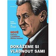Dokážeme si vládnout sami: Nové rozhovory s prezidentem Milošem Zemanem