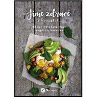 Jíme zdravě s Fitrecepty II.: 123 snadných a netradičních receptů pro každý den - Kniha