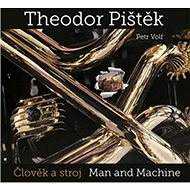 Theodor Pištěk Člověk a stroj: Man and Machine