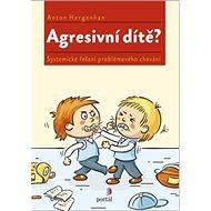 Agresivní dítě?: Systemické řešení problémového chování