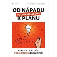 Od nápadu k podnikatelskému plánu: Jak hledat a rozvíjet podnikatelské příležitosti - Kniha